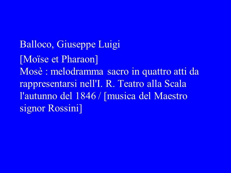 Balloco, Giuseppe Luigi [Moïse et Pharaon] Mosè : melodramma sacro in quattro atti da rappresentarsi nell I.